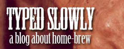 Typed Slowly – A blog about home brewed beer